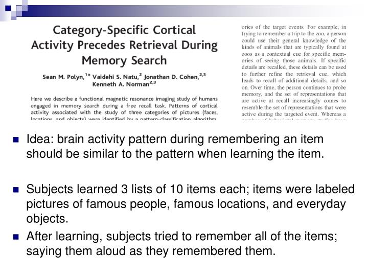 Idea: brain activity pattern during remembering an item should be similar to the pattern when learning the item.