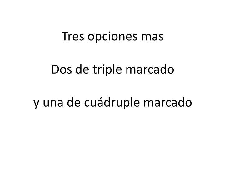 Tres opciones mas