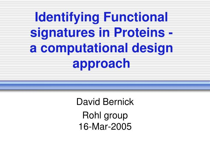 identifying functional signatures in proteins a computational design approach n.