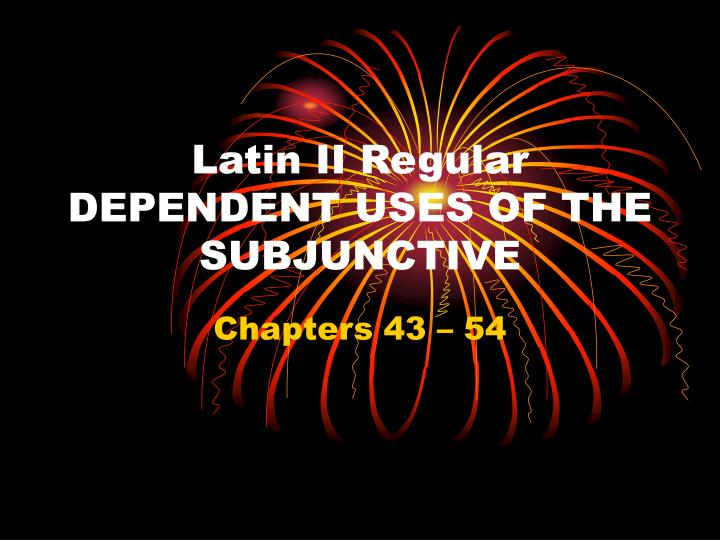 Latin ii regular dependent uses of the subjunctive