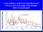 load tendency at the iron gates reservoir orsova and at the input of the danube delta ceatal ismail