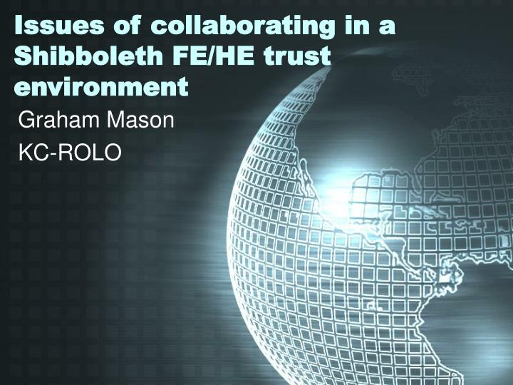 issues of collaborating in a shibboleth fe he trust environment n.