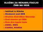 slu ba za rehabilitacijo mb na irsr