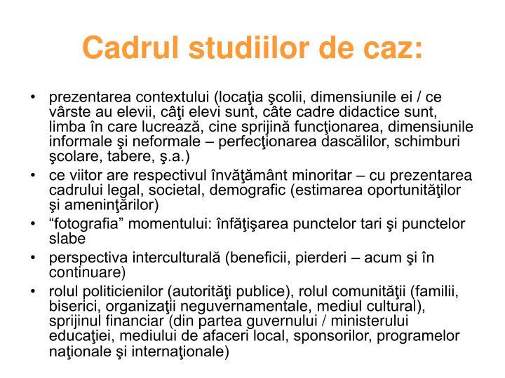 Cadrul studiilor de caz:
