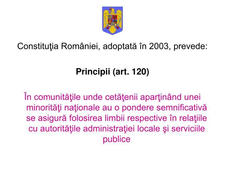 Constituţia României, adoptată în 2003, prevede: