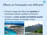 effects on freshwater are different