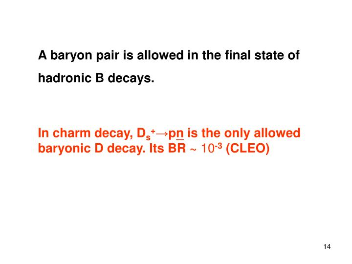 A baryon pair is allowed in the final state of