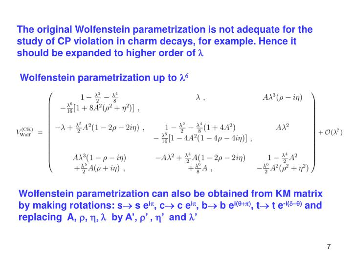 The original Wolfenstein parametrization is not adequate for the study of CP violation in charm decays, for example. Hence it should be expanded to higher order of