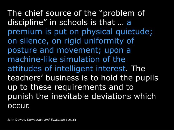 "The chief source of the ""problem of discipline"" in schools is that …"