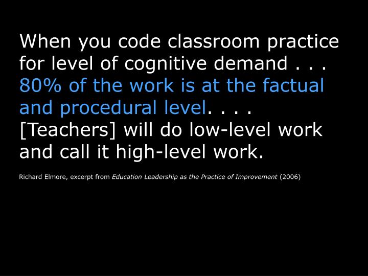 When you code classroom practice for level of cognitive demand . . .