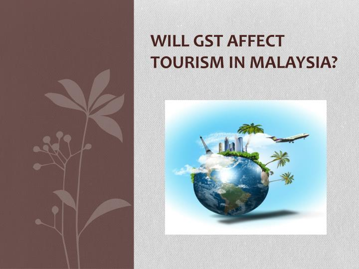 will gst affect tourism in malaysia n.