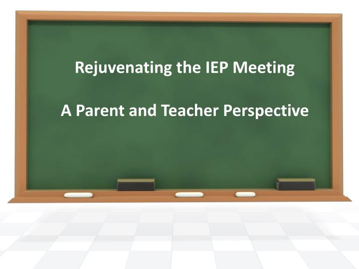 rejuvenating the iep meeting a parent and teacher perspective n.