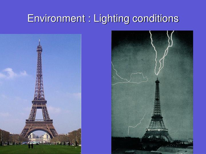 Environment : Lighting conditions