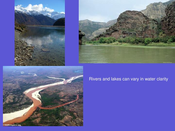 Rivers and lakes can vary in water clarity