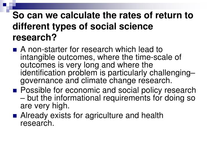 So can we calculate the rates of return to different types of social science research?