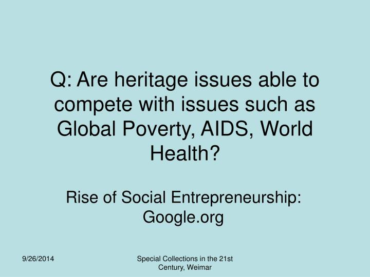 Q: Are heritage issues able to compete with issues such as Global Poverty, AIDS, World Health?