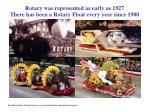 rotary was represented as early as 1927 there has been a rotary float every year since 1980