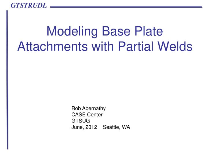 modeling base plate attachments with partial welds n.