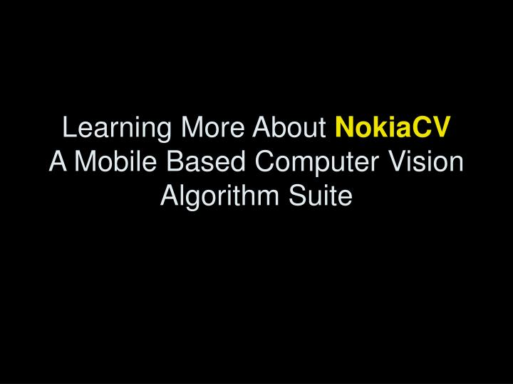 learning more about nokiacv a mobile based computer vision algorithm suite n.