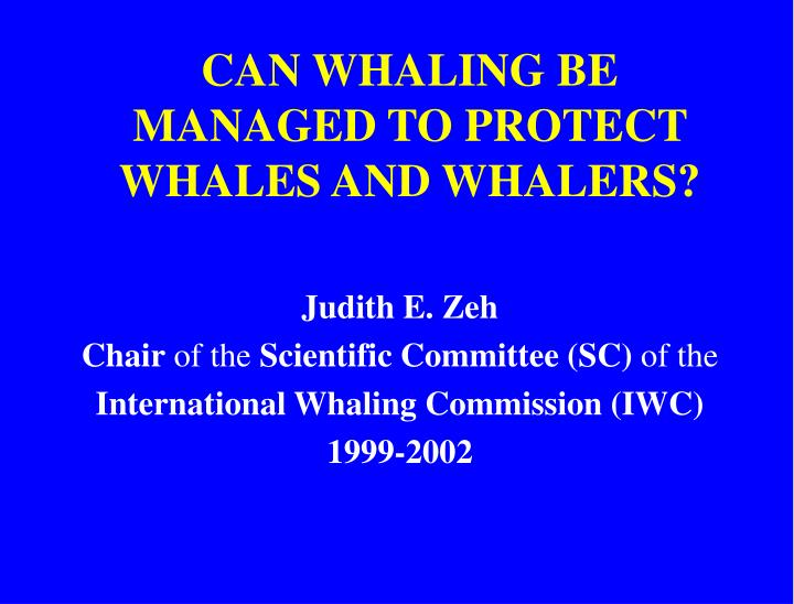can whaling be managed to protect whales and whalers n.