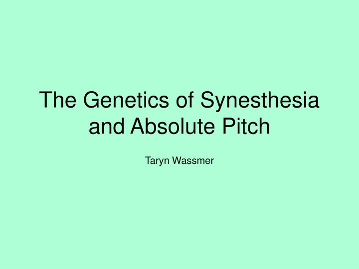 the genetics of synesthesia and absolute pitch n.