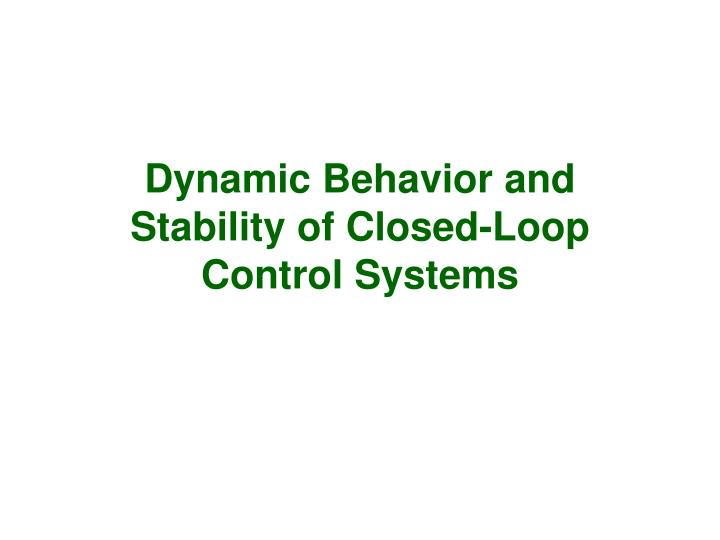 dynamic behavior and stability of closed loop control systems n.