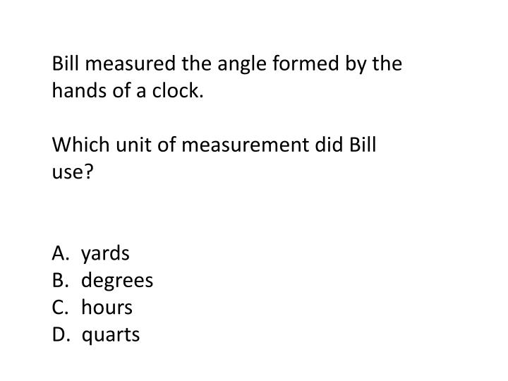 Bill measured the angle formed by the hands of a clock.