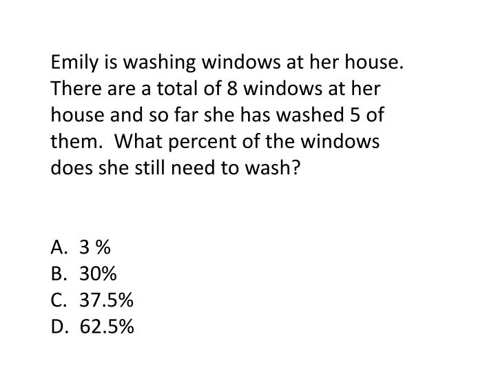 Emily is washing windows at her house.  There are a total of 8 windows at her house and so far she has washed 5 of them.  What percent of the windows does she still need to wash?