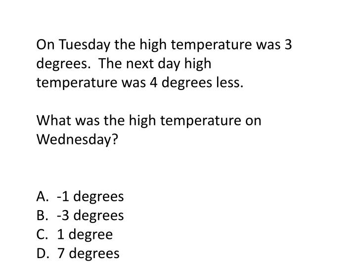 On Tuesday the high temperature was 3 degrees.  The next day high temperature was 4 degrees less.