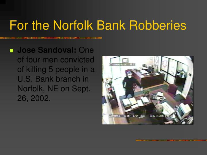 For the Norfolk Bank Robberies
