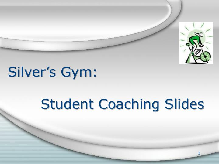 Silver s gym student coaching slides