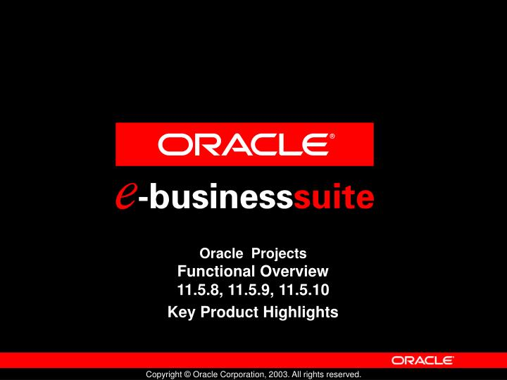 oracle projects functional overview 11 5 8 11 5 9 11 5 10 key product highlights n.