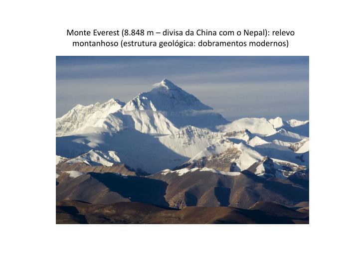 Monte Everest (8.848 m – divisa da China com o Nepal): relevo