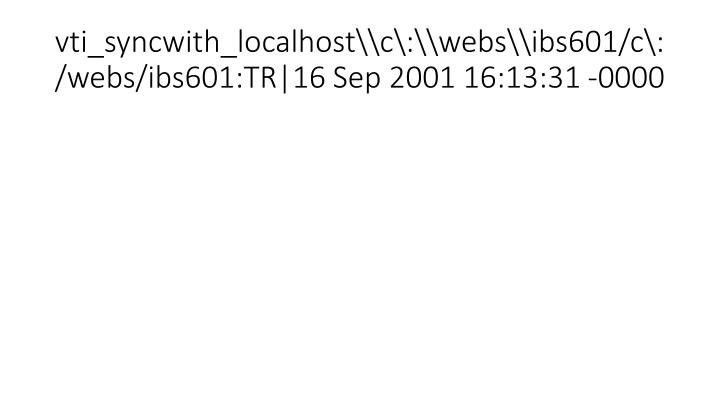 vti_syncwith_localhost\c\:\webs\ibs601/c\:/webs/ibs601:TR|16 Sep 2001 16:13:31 -0000