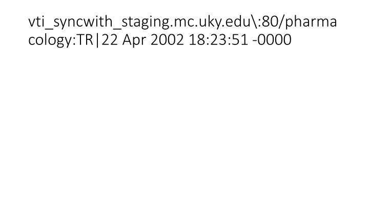 vti_syncwith_staging.mc.uky.edu\:80/pharmacology:TR|22 Apr 2002 18:23:51 -0000