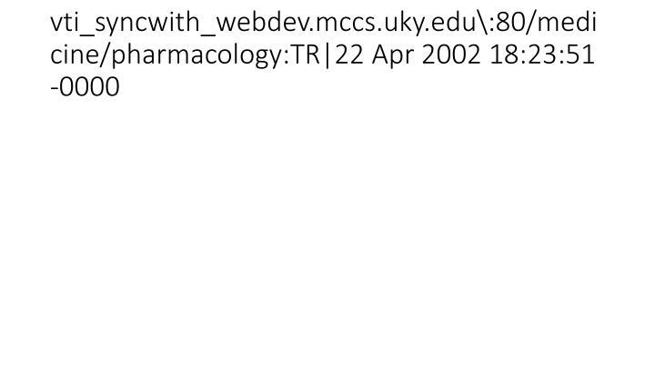 Vti syncwith webdev mccs uky edu 80 medicine pharmacology tr 22 apr 2002 18 23 51 0000