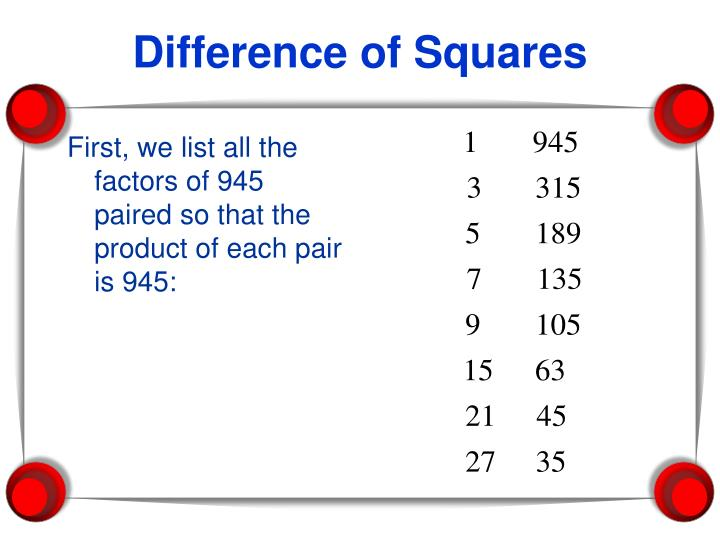 First, we list all the factors of 945 paired so that the product of each pair is 945: