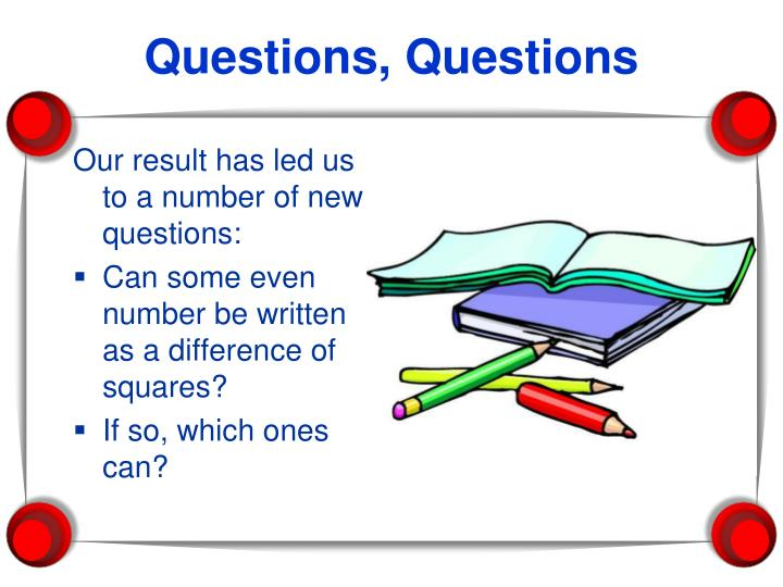 Our result has led us to a number of new questions: