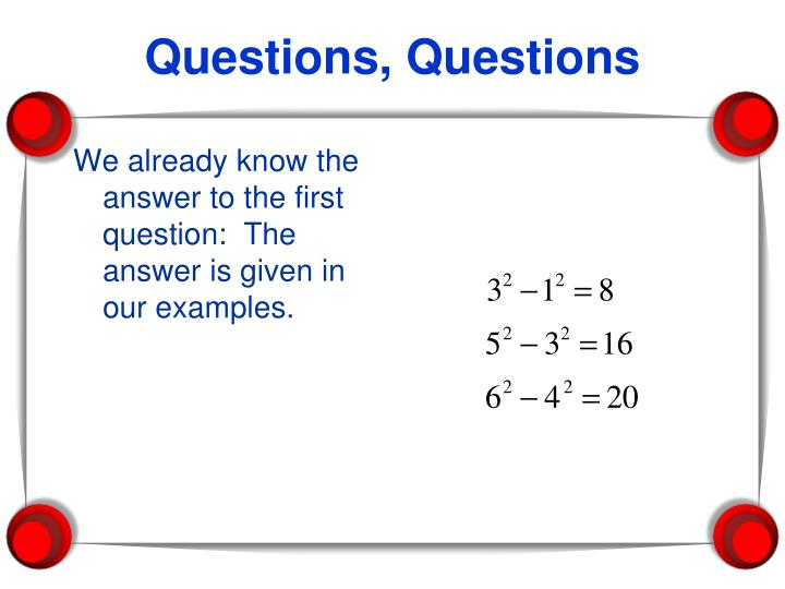 We already know the answer to the first question:  The answer is given in our examples.