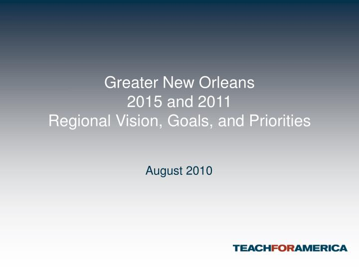 Greater new orleans 2015 and 2011 regional vision goals and priorities