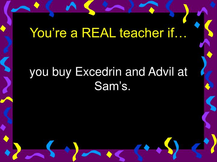 you buy Excedrin and Advil at Sam's.