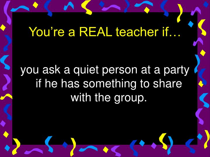 you ask a quiet person at a party if he has something to share with the group.