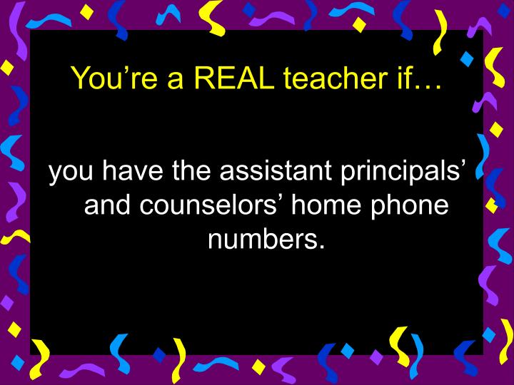 you have the assistant principals' and counselors' home phone numbers.