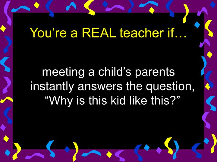 """meeting a child's parents instantly answers the question, """"Why is this kid like this?"""""""