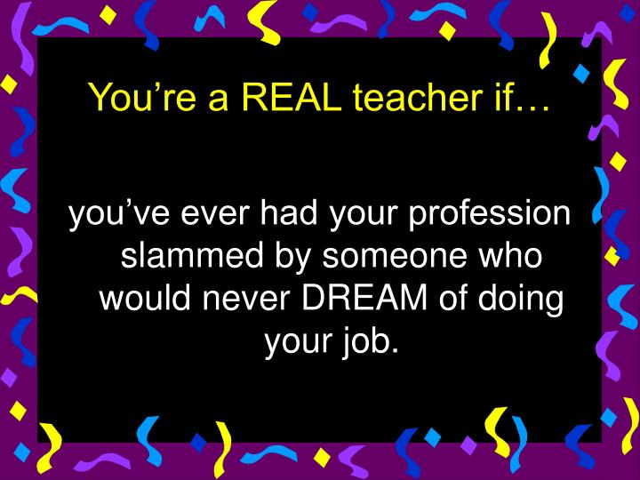 you've ever had your profession slammed by someone who would never DREAM of doing your job.