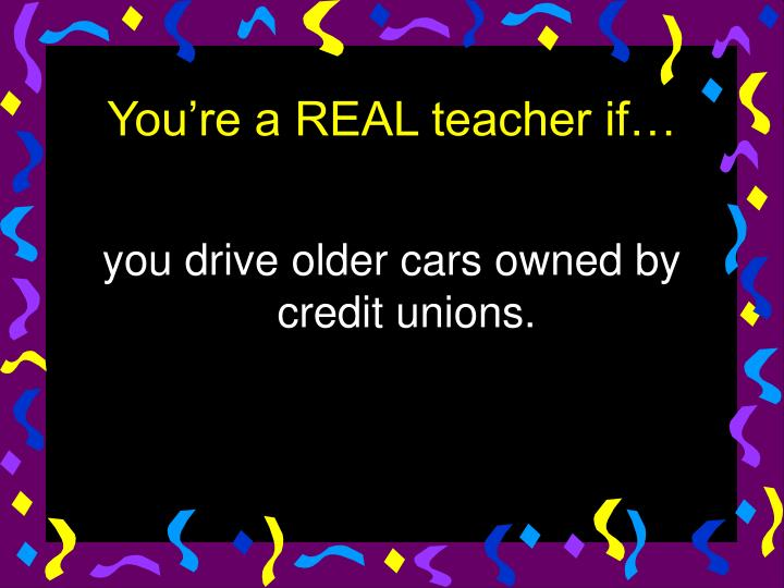 you drive older cars owned by credit unions.