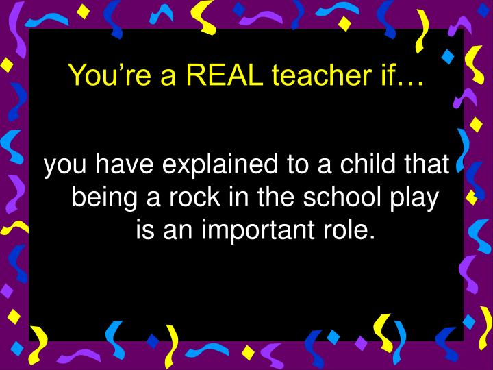 you have explained to a child that being a rock in the school play is an important role.