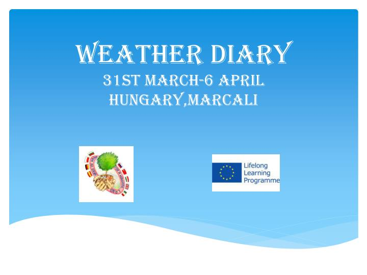 weather diary 31st march 6 april hungary marcali n.