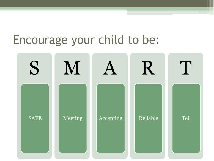 Encourage your child to be: