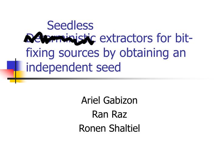 deterministic extractors for bit fixing sources by obtaining an independent seed n.